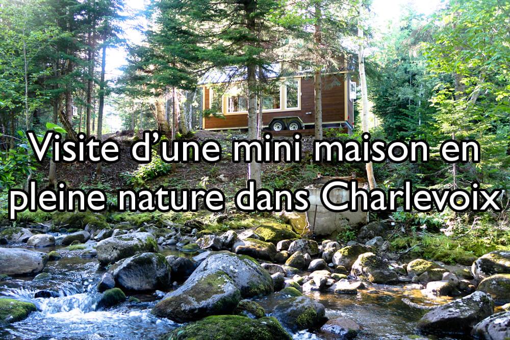 Visite d'une mini maison en pleine nature dans Charlevoix
