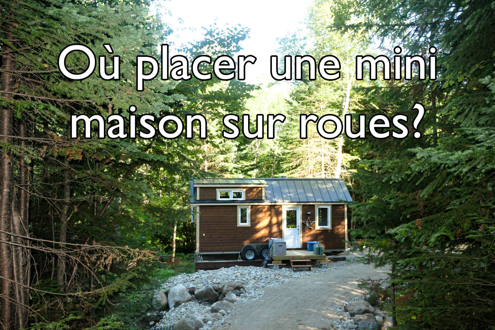 Où placer une mini maison sur roues?